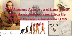 Top Azores: Expedição científica de Charles Darwin aos Açores