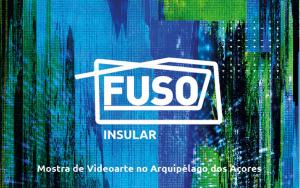 Fuso Insular - Mostra de Videoarte dos Açores 2021