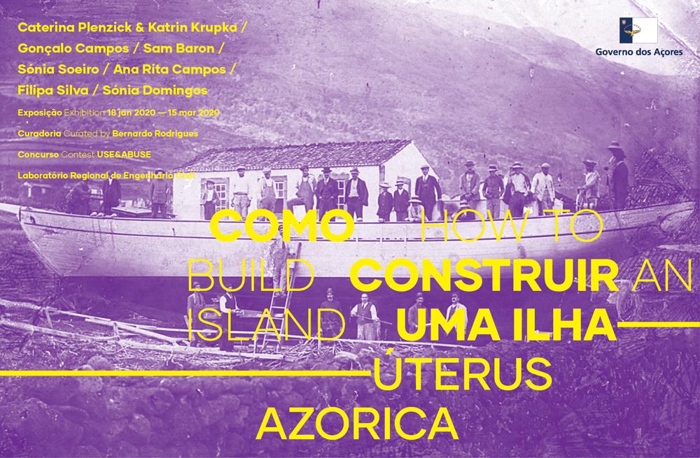 """Exposição: """"Como Construir uma Ilha – Úterus Azorica"""""""