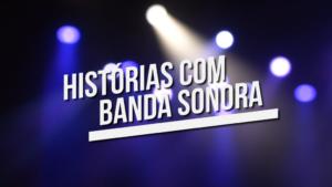 Histórias com Banda Sonora