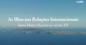 """Lançamento da obra """"As Ilhas nas Relações Internacionais – Santa Maria (Açores) no Século XX"""""""
