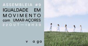 """Assembleia #9 – """"Igualdade em Movimento"""" com UMAR-Açores"""