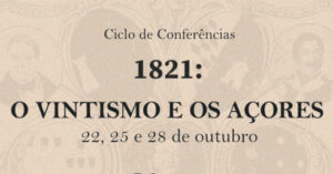 """Ciclo de Conferências """"1821: o Vintismo e os Açores"""""""